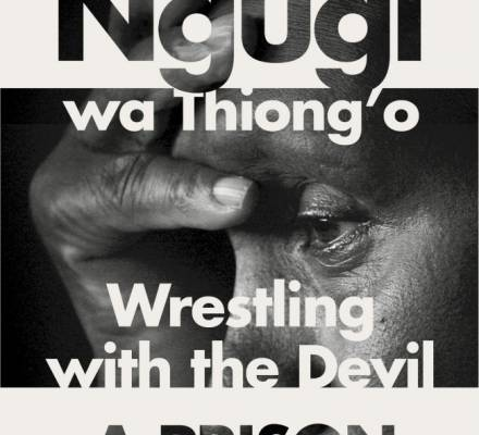 Ngũgĩ wa Thiong'o's Wrestling with the Devil: A Prison Memoir